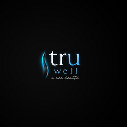 mark for TRU WELL A NEW HEALTH, trademark #85667693