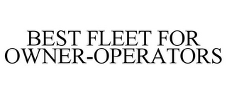 mark for BEST FLEET FOR OWNER-OPERATORS, trademark #85668028