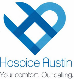 mark for HA; HOSPICE AUSTIN; YOUR COMFORT. OUR CALLING., trademark #85668114
