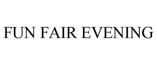 mark for FUN FAIR EVENING, trademark #85668136