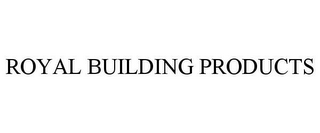 mark for ROYAL BUILDING PRODUCTS, trademark #85669144