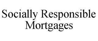 mark for SOCIALLY RESPONSIBLE MORTGAGES, trademark #85669648