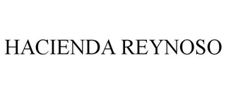 mark for HACIENDA REYNOSO, trademark #85669827