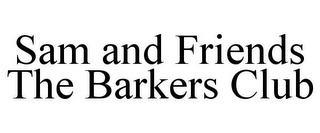mark for SAM AND FRIENDS THE BARKERS CLUB, trademark #85670001