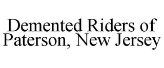 mark for DEMENTED RIDERS OF PATERSON, NEW JERSEY, trademark #85670080