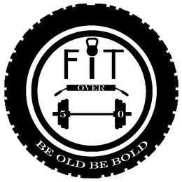 mark for FIT OVER 50 BE OLD BE BOLD, trademark #85670133
