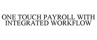 mark for ONE TOUCH PAYROLL WITH INTEGRATED WORKFLOW, trademark #85670294