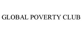 mark for GLOBAL POVERTY CLUB, trademark #85670371