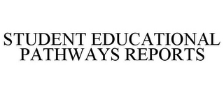 mark for STUDENT EDUCATIONAL PATHWAYS REPORTS, trademark #85670416