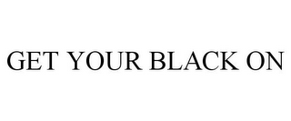 mark for GET YOUR BLACK ON, trademark #85670756