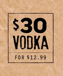mark for $30 VODKA FOR $12.99, trademark #85670894