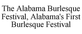 mark for THE ALABAMA BURLESQUE FESTIVAL, ALABAMA'S FIRST BURLESQUE FESTIVAL, trademark #85670959