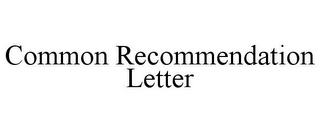 mark for COMMON RECOMMENDATION LETTER, trademark #85671106