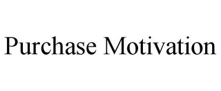 mark for PURCHASE MOTIVATION, trademark #85671221
