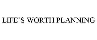 mark for LIFE'S WORTH PLANNING, trademark #85671544