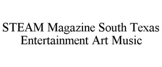 mark for STEAM MAGAZINE SOUTH TEXAS ENTERTAINMENT ART MUSIC, trademark #85671685