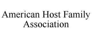 mark for AMERICAN HOST FAMILY ASSOCIATION, trademark #85671841