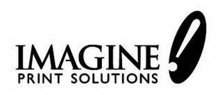 mark for IMAGINE! PRINT SOLUTIONS, trademark #85671874