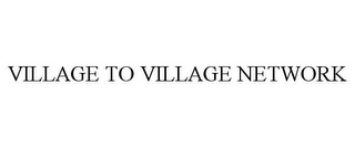 mark for VILLAGE TO VILLAGE NETWORK, trademark #85671970