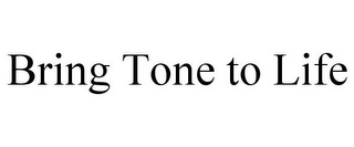 mark for BRING TONE TO LIFE, trademark #85672046
