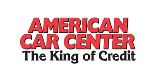 mark for AMERICAN CAR CENTER THE KING OF CREDIT, trademark #85672056