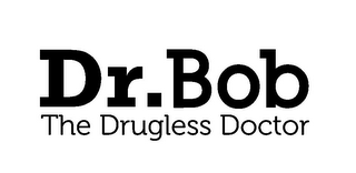 mark for DR. BOB THE DRUGLESS DOCTOR, trademark #85672113