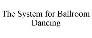 mark for THE SYSTEM FOR BALLROOM DANCING, trademark #85672204