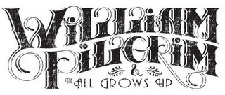 mark for WILLIAM PILGRIM & THE ALL GROWS UP, trademark #85672216