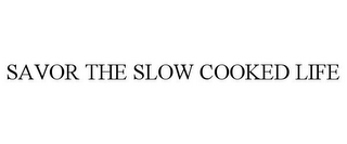 mark for SAVOR THE SLOW COOKED LIFE, trademark #85672445