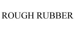 mark for ROUGH RUBBER, trademark #85672708
