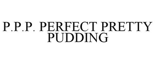 mark for P.P.P. PERFECT PRETTY PUDDING, trademark #85672757