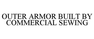mark for OUTER ARMOR BUILT BY COMMERCIAL SEWING, trademark #85672931