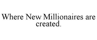 mark for WHERE NEW MILLIONAIRES ARE CREATED., trademark #85673286