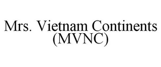 mark for MRS. VIETNAM CONTINENTS (MVNC), trademark #85673464