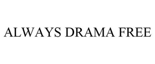 mark for ALWAYS DRAMA FREE, trademark #85673467