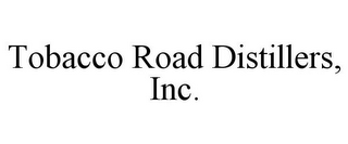 mark for TOBACCO ROAD DISTILLERS, INC., trademark #85673768