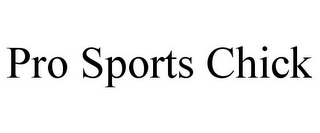 mark for PRO SPORTS CHICK, trademark #85673823