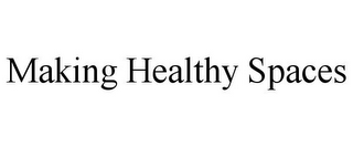 mark for MAKING HEALTHY SPACES, trademark #85674003