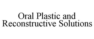 mark for ORAL PLASTIC AND RECONSTRUCTIVE SOLUTIONS, trademark #85674280