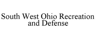 mark for SOUTH WEST OHIO RECREATION AND DEFENSE, trademark #85674541