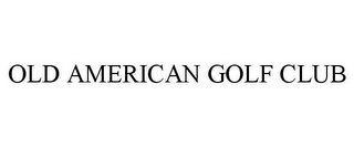 mark for OLD AMERICAN GOLF CLUB, trademark #85675010