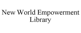 mark for NEW WORLD EMPOWERMENT LIBRARY, trademark #85675456