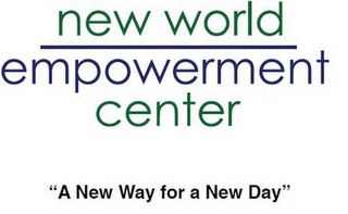 "mark for NEW WORLD EMPOWERMENT CENTER ""A NEW WAY FOR A NEW DAY"", trademark #85675539"