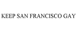 mark for KEEP SAN FRANCISCO GAY, trademark #85675850