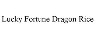 mark for LUCKY FORTUNE DRAGON RICE, trademark #85676189