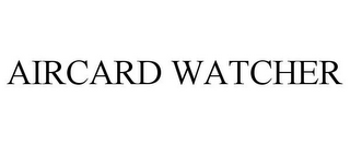mark for AIRCARD WATCHER, trademark #85676306