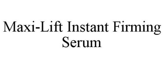 mark for MAXI-LIFT INSTANT FIRMING SERUM, trademark #85676412