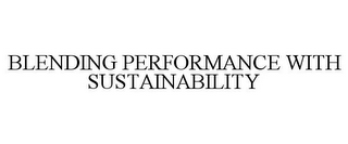 mark for BLENDING PERFORMANCE WITH SUSTAINABILITY, trademark #85676521