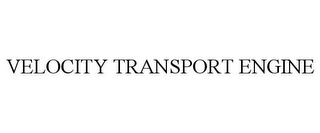 mark for VELOCITY TRANSPORT ENGINE, trademark #85676544