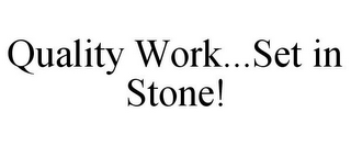mark for QUALITY WORK...SET IN STONE!, trademark #85676584